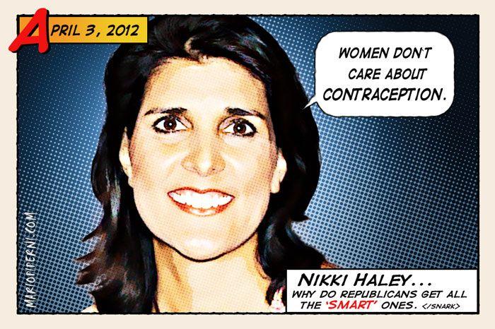 "Nikki Haley ""Women don't care about contraception"""