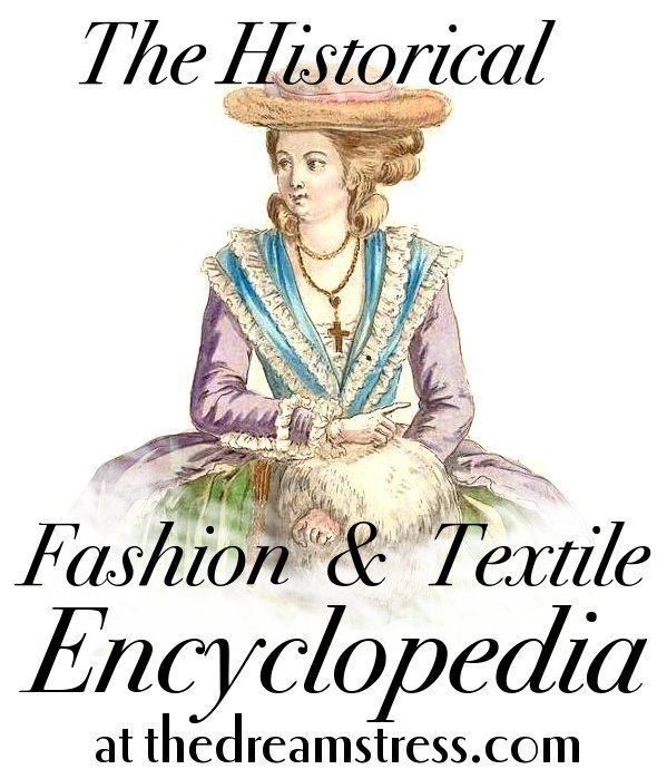 The Historical Fashion & Textile Encyclopedia at thedreamstress.com