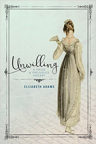 Unwilling: A Pride and Prejudice Vagary - Kindle edition by Elizabeth Adams. Literature & Fiction Kindle eBooks @ Amazon.com.
