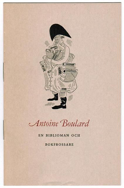 THUNVIK, STEN. Antoine Boulard. En biblioman och bokfrossaren. Boksamarbete 1953.