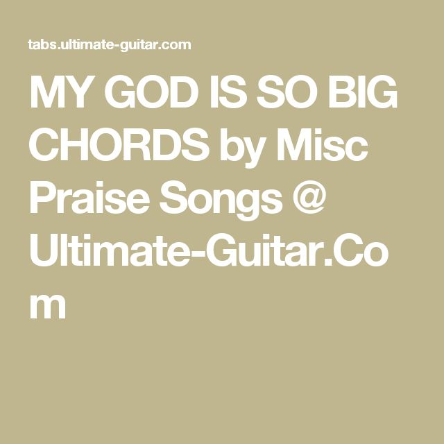 MY GOD IS SO BIG CHORDS by Misc Praise Songs @ Ultimate-Guitar.Com