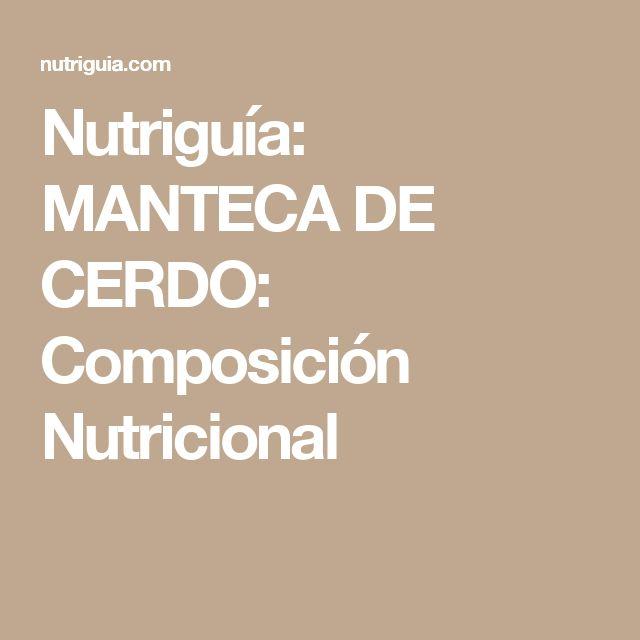 Nutriguía: MANTECA DE CERDO: Composición Nutricional