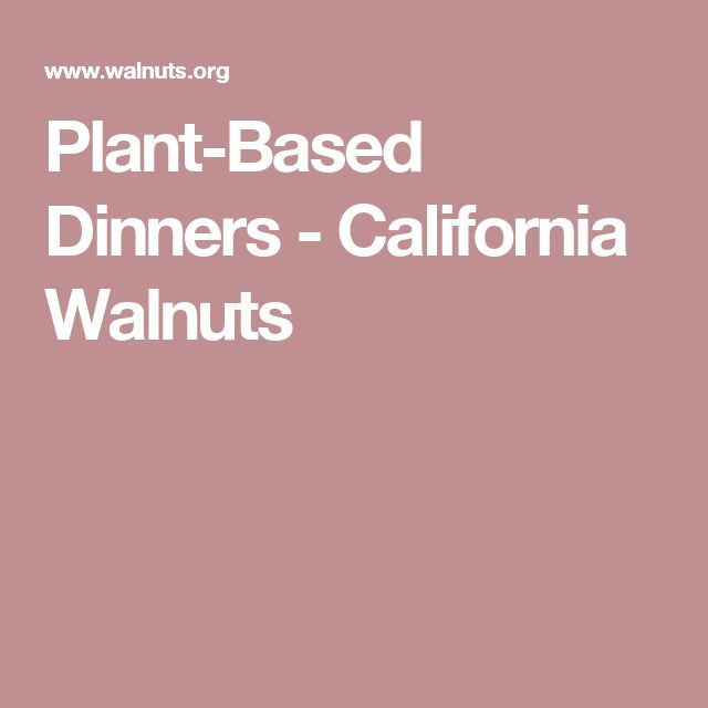 Plant-Based Dinners - California Walnuts
