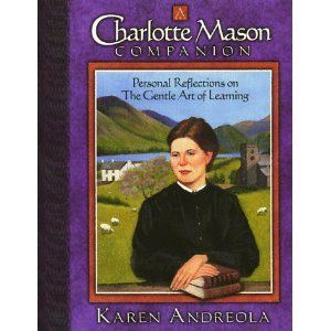 A Charlotte Mason Companion by Karen Andreola: Homeschooling Book, Masons, Charlotte Mason, Books Worth, Homeschool Kiddo Learning, Homeschool Books, Education, Cm Homeschooling, Homeschooling Inspiration