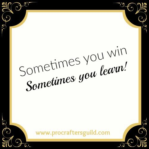 Sometimes you win Sometimes you learn!