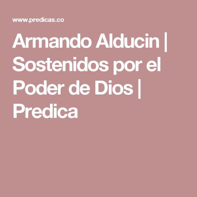 Armando Alducin | Sostenidos por el Poder de Dios | Predica