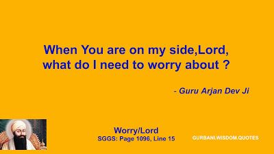 GURBANI.WISDOM.QUOTES (SGGS): Quote 201/308 - Guru Arjan Dev Ji (Worry/Lord)