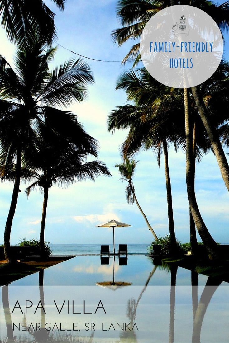 Family Hotel Review: Apa Villa, Thalpe, Nr Galle, Sri Lanka A globetotting favourite is this family-friendly villa located on a private strip of beach just down the road from Galle Fort. Best For: A dose of stellar Sri Lankan hospitality; kids of all ages.
