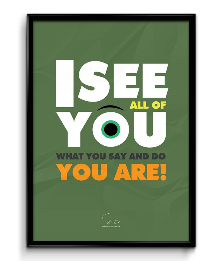 I SEE YOU - what you say and do - YOU ARE! ( A2 42x59,40 Cm )
