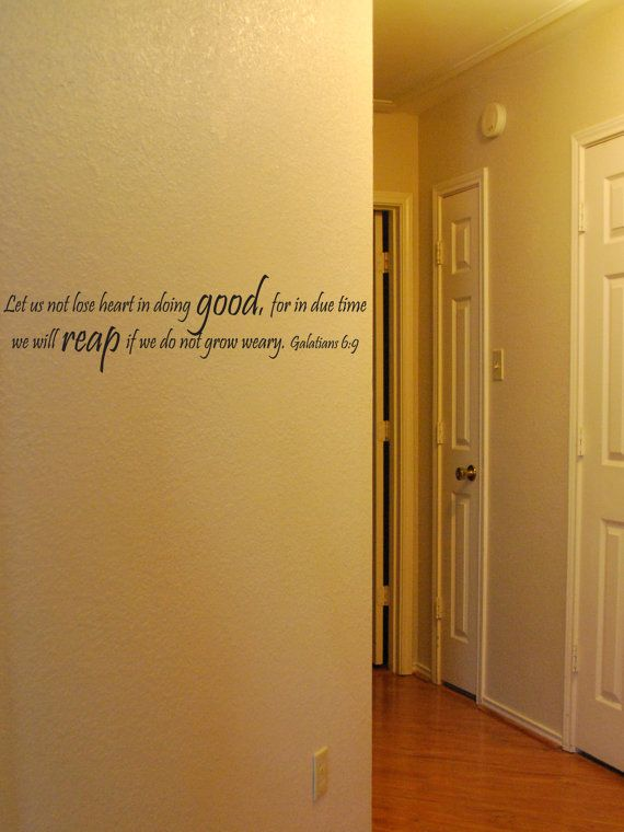 "Vinyl Wall Decal ""Let us not lose heart in doing good, for in due time we will reap if we do not grow weary. Galatians 6:9"""
