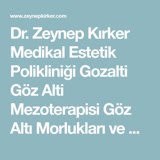Dr. Zeynep Kırker Medikal Estetik Polikliniği Gozalti Göz Alti Mezoterapisi Göz Altı Morlukları ve Göz Kapakları Tedavisi