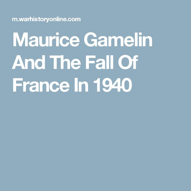 Maurice Gamelin And The Fall Of France In 1940