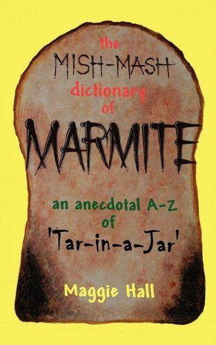 The Mish-Mash Dictionary of Marmite by Maggie Hall. $15.00. Publisher: Revel Barker (October 16, 2009). Author: Maggie Hall. Publication: October 16, 2009