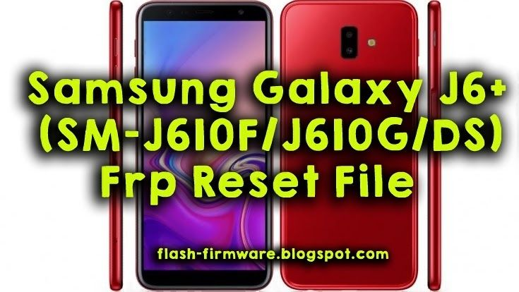 DownloadSamsung Galaxy J6 (SM-J610F/J610G/DS) Frp Reset File File