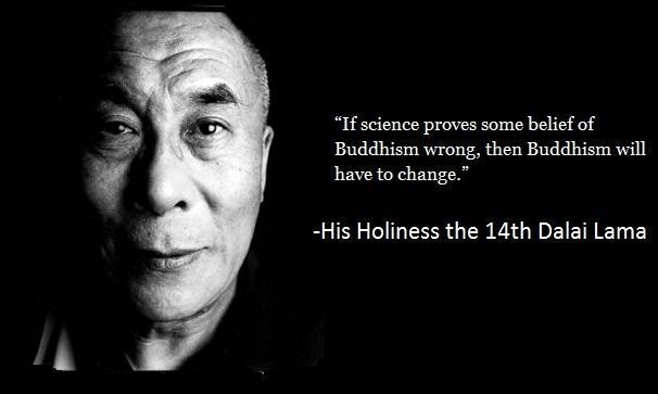 """""""If science proves some belief of Buddhism wrong, then Buddhism will have to change."""" Buddhism does not condemn, it adapts."""