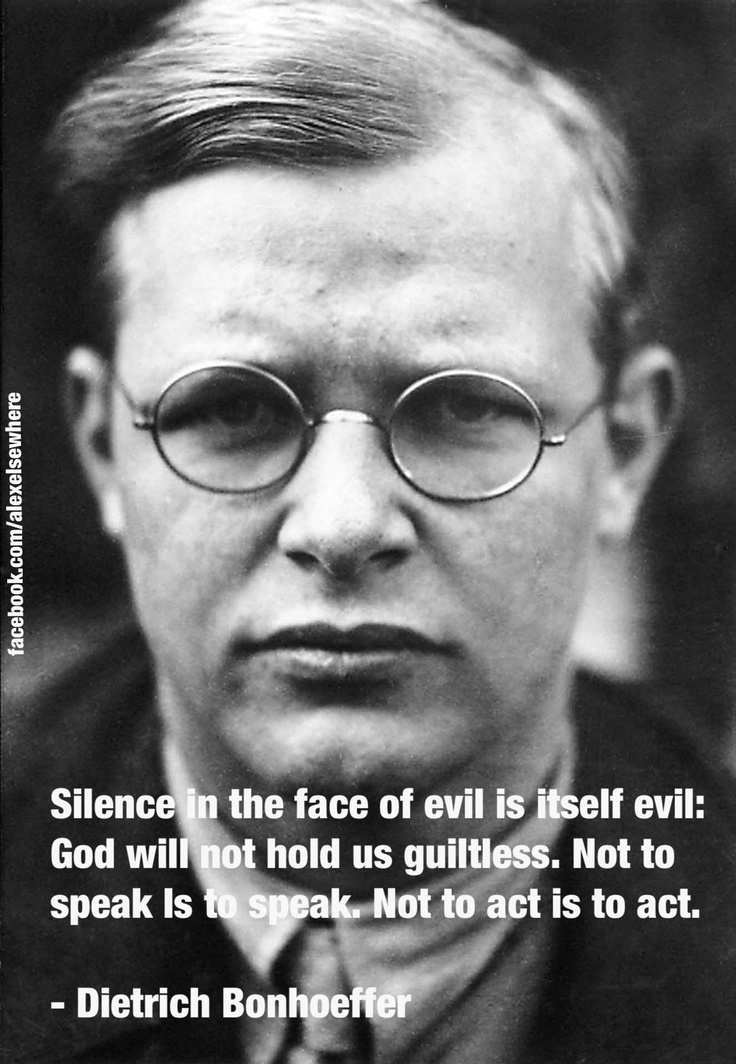 Silence in the face of evil is itself evil: God will not hold us ...