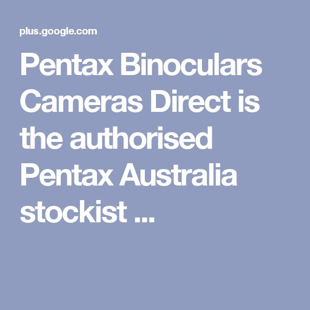 Pentax Binoculars Cameras Direct is the authorised Pentax Australia stockist ...
