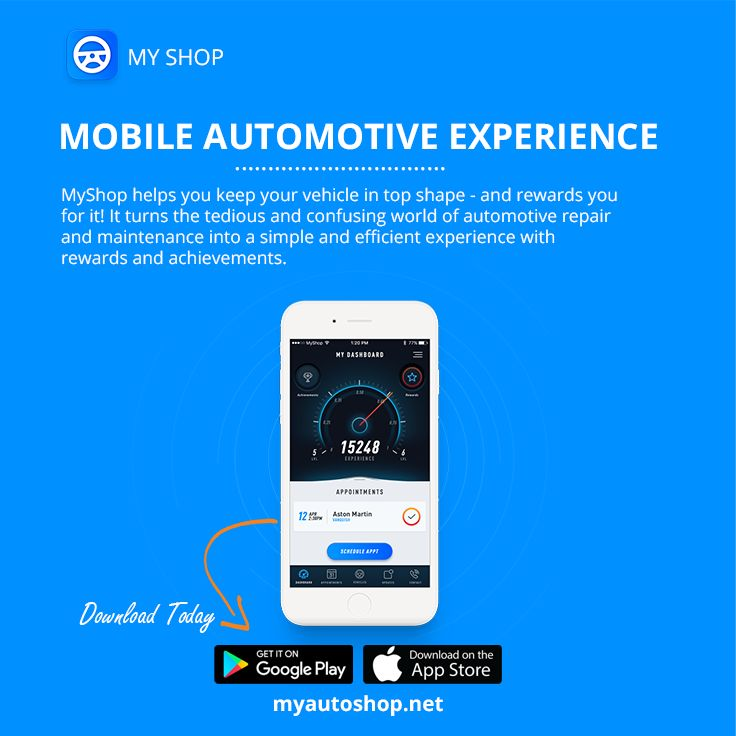 MY SHOP MOBILE AUTOMOTIVE EXPERIENCE MyShop helps you keep your vehicle in top shape - and rewards you for it! It turns the tedious and confusing world of automotive repair and maintenance into a simple and efficient experience with rewards and achievements.