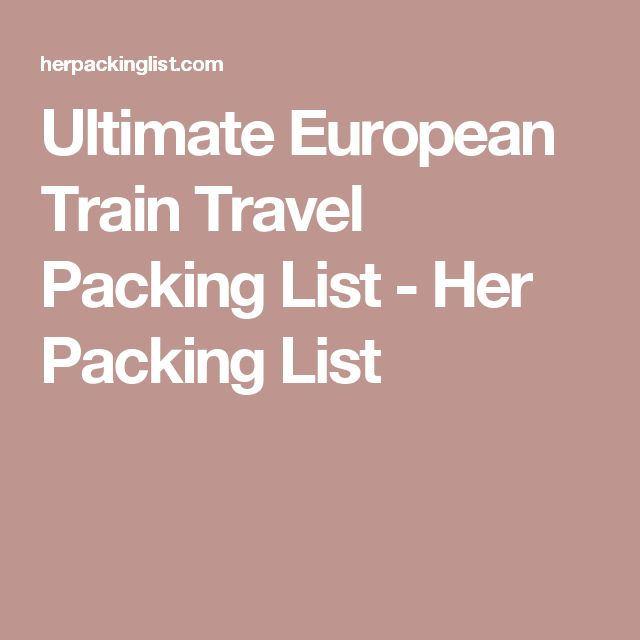 Ultimate European Train Travel Packing List - Her Packing List