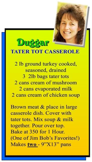 Duggar Tater Tot Casserole!  Going on the menu this week.  :D