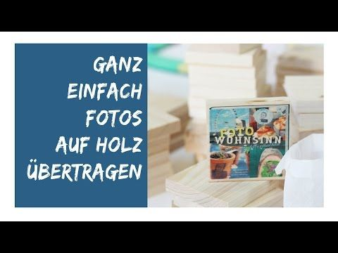 Fototransfer auf Holz Tutorial - YouTube