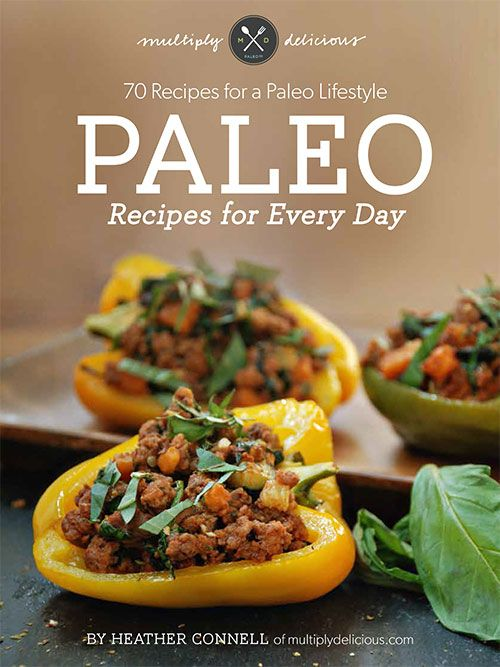 Paleo Recipes for Every Day, 70 Recipes for your Paleo Lifestyle by @Heather Creswell (Multiply Delicious)