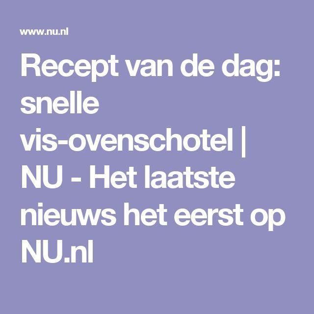 Recept van de dag: snelle vis-ovenschotel   NU - Het laatste nieuws het eerst op NU.nl