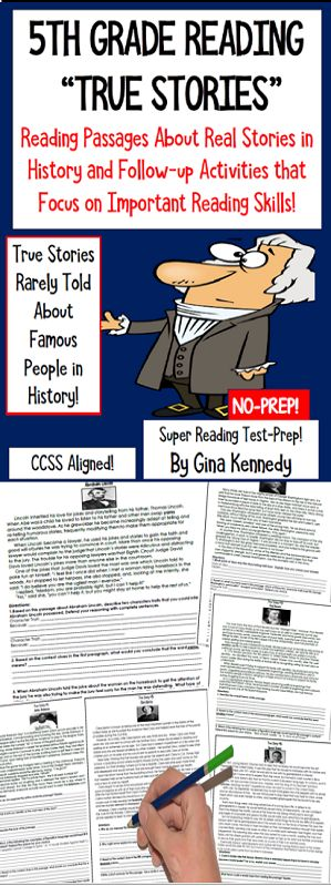 "No-prep, 5th grade test-prep ""true story"" reading passages! With this resource, students will read interesting stories about famous people in history that are rarely told. After each passage, students will respond to critical thinking reading questions directly aligned to the reading standards such as character traits, mood, theme, figurative language, plot, summary and etc. The ""true stories"" have been collected to motivate students to want to learn about history in a fun unsuspecting way.$"