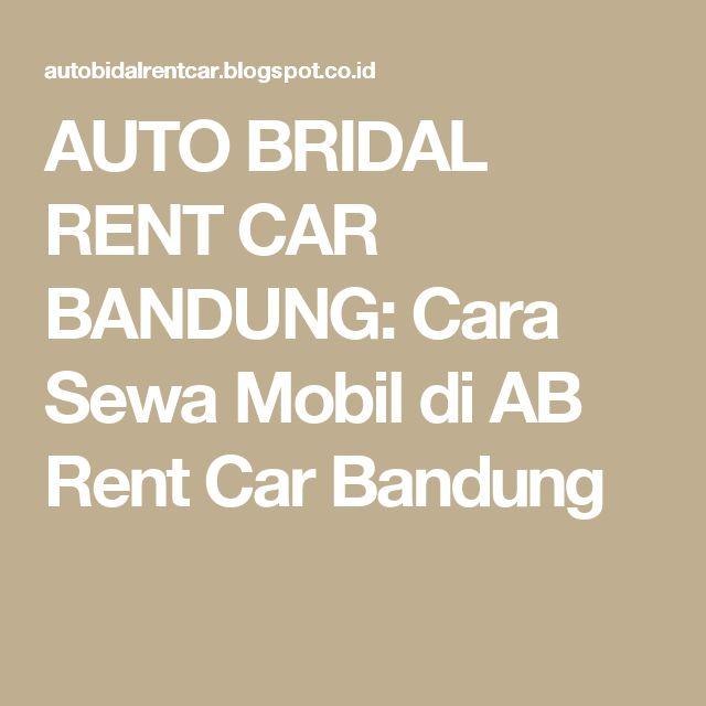 AUTO BRIDAL RENT CAR BANDUNG: Cara Sewa Mobil di AB Rent Car Bandung