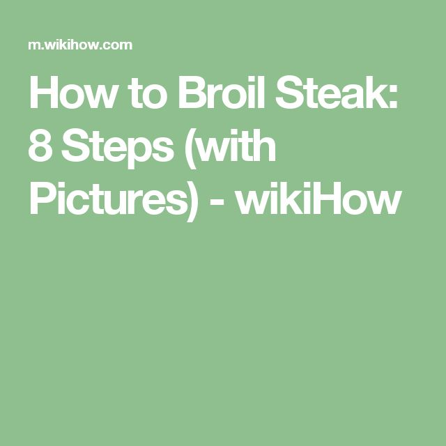 How to Broil Steak: 8 Steps (with Pictures) - wikiHow