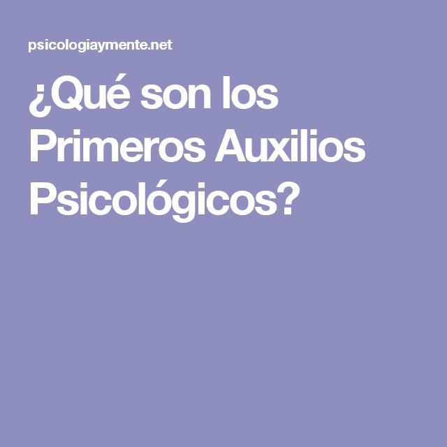 ¿Qué son los Primeros Auxilios Psicológicos?