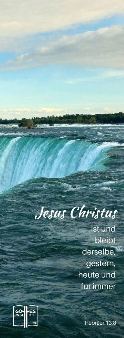 Denn Jesus Christus ist immer derselbe – gestern, heute und in alle Ewigkeit. Hebräer 13,8 Lese: http://www.gottes-wort.com/artikel-jesus-christus.html