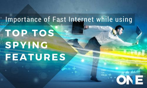 Importance of Fast Internet While Using Top TOS Spying Features