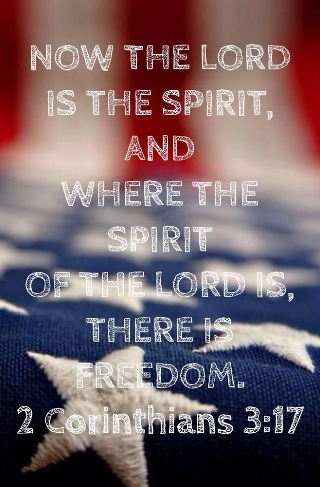 "2 Corinthians 3:17 (ESV) ""Now the Lord[a] is the Spirit, and where the Spirit of the Lord is, there is freedom."""