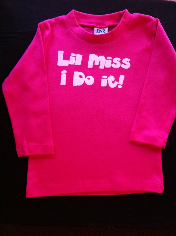 Check out this item in my Etsy shop https://www.etsy.com/listing/99851687/girls-toddler-pink-lil-miss-i-do-it-long