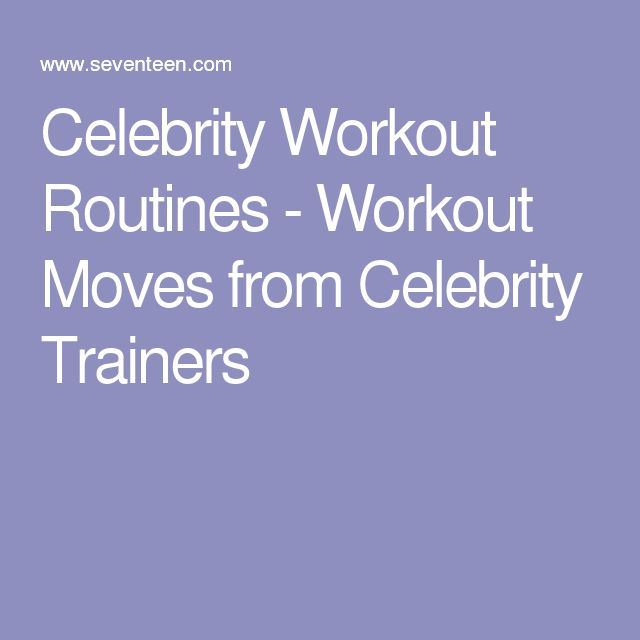 Celebrity Workout Routines - Workout Moves from Celebrity Trainers