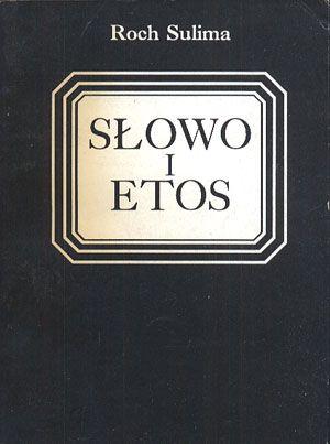 """Słowo i etos. Szkice o kulturze, Roch Sulima, Zakład Wydawniczy FA ZMW """"Galicja"""", 1992, http://www.antykwariat.nepo.pl/slowo-i-etos-szkice-o-kulturze-roch-sulima-p-14384.html"""