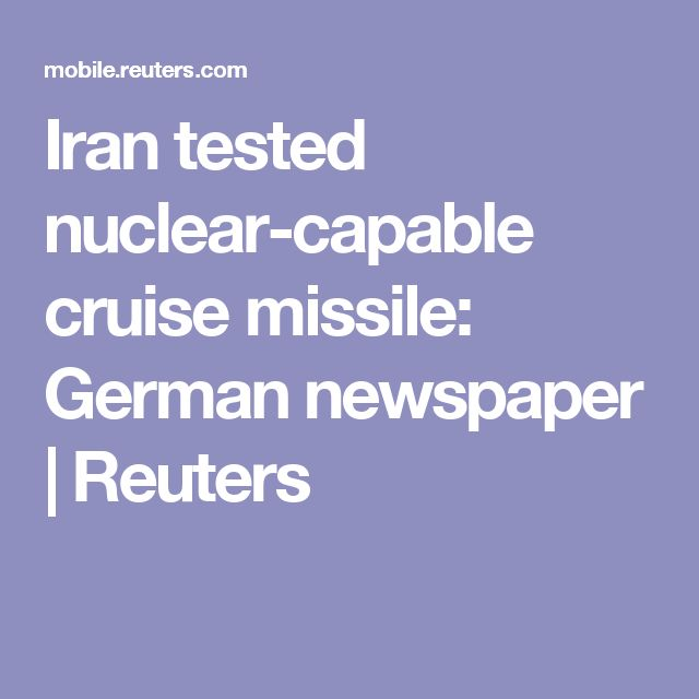 Iran tested nuclear-capable cruise missile: German newspaper | Reuters