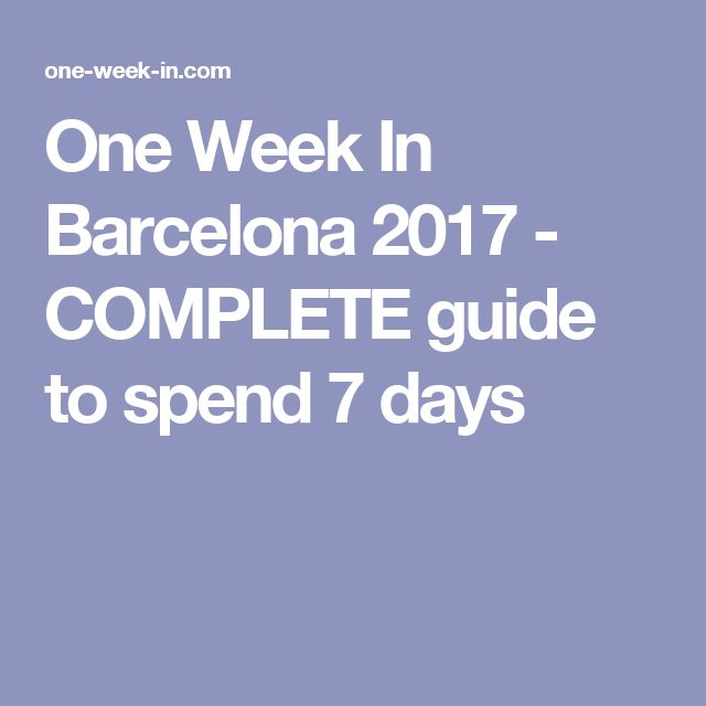 One Week In Barcelona 2017 - COMPLETE guide to spend 7 days