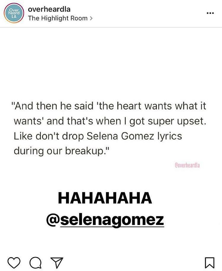 "@tmarie247 via Instagram Stories ""And then he said 'the heart wants what it wants' and that's when I got super upset. Like don't drop Selena Gomez lyrics during our breakup.""  @tmarie247 via Instagram Stories ""Y luego dijo 'the heart wants what it wants' y eso es cuando me siento super molesto. Como no dejar caer las letras de la canción de Selena Gomez durante nuestra ruptura"". #SelenaGomez #Selena #Selenator #Selenators #Fans"