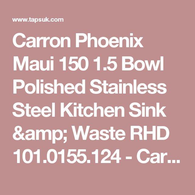 Carron Phoenix Maui 150 1.5 Bowl Polished Stainless Steel Kitchen Sink & Waste RHD 101.0155.124 - Carron Phoenix from TAPS UK