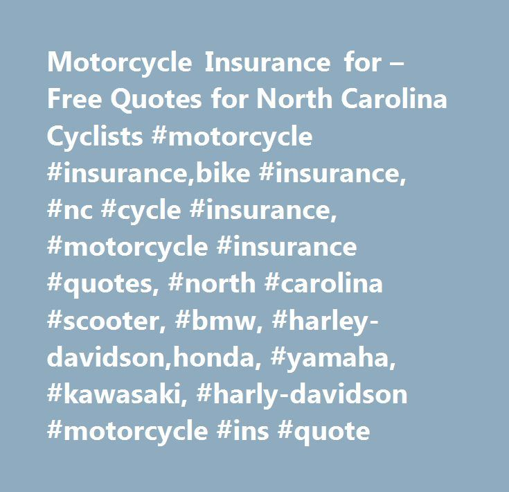 Motorcycle Insurance for – Free Quotes for North Carolina Cyclists #motorcycle #insurance,bike #insurance, #nc #cycle #insurance, #motorcycle #insurance #quotes, #north #carolina #scooter, #bmw, #harley-davidson,honda, #yamaha, #kawasaki, #harly-davidson #motorcycle #ins #quote http://malawi.remmont.com/motorcycle-insurance-for-free-quotes-for-north-carolina-cyclists-motorcycle-insurancebike-insurance-nc-cycle-insurance-motorcycle-insurance-quotes-north-carolina-scooter-bmw-harl/  # NO…