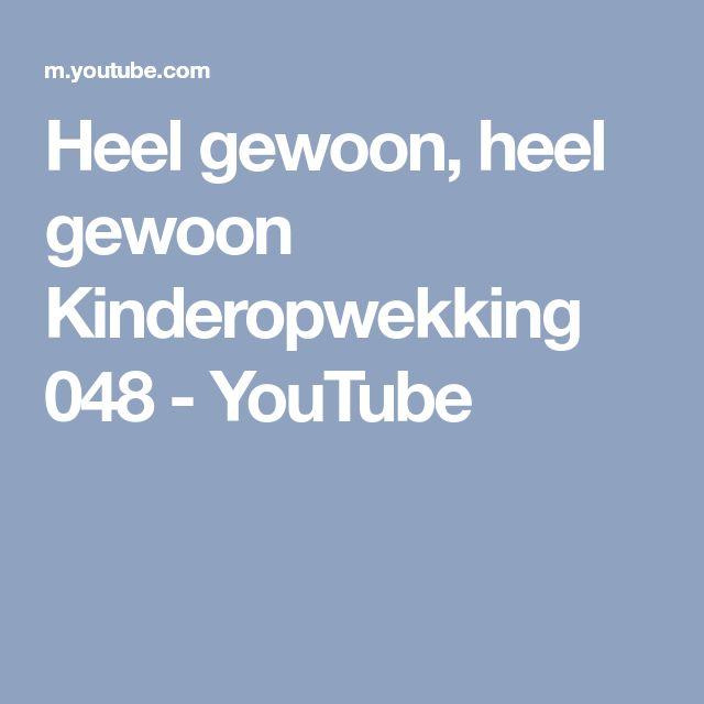 Heel gewoon, heel gewoon Kinderopwekking 048 - YouTube