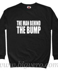 The Man Behind The Bump Sweatshirt Size S-XXL