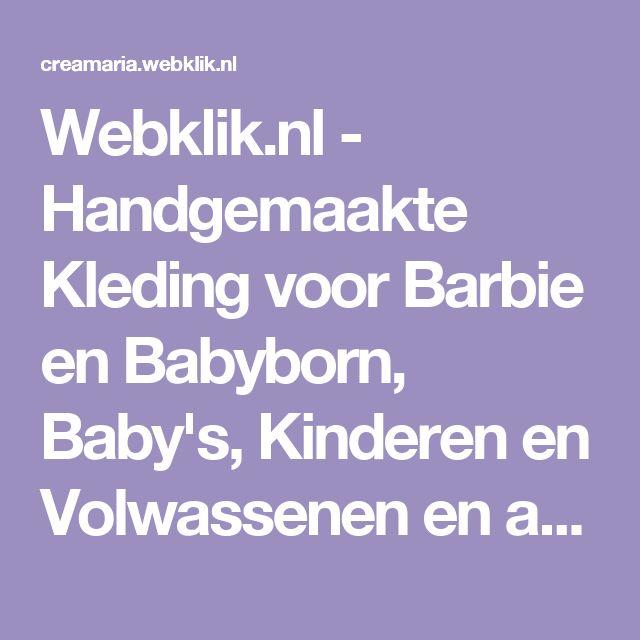 Webklik.nl - Handgemaakte Kleding voor Barbie en Babyborn, Baby's, Kinderen en Volwassenen en andere leuke gehaakte en/of gebreide spulletjes