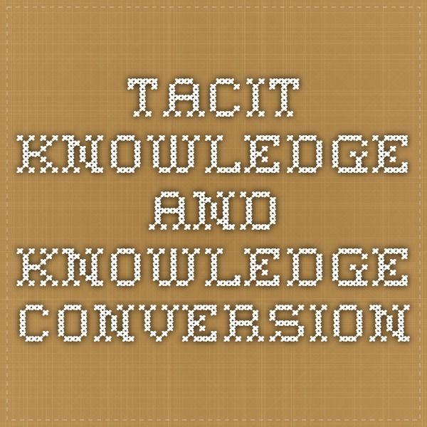Tacit knowledge and knowledge conversion