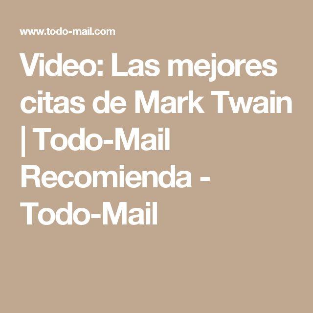 Video: Las mejores citas de Mark Twain   Todo-Mail Recomienda - Todo-Mail