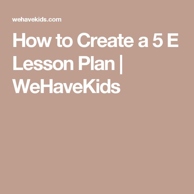 How to Create a 5 E Lesson Plan | WeHaveKids
