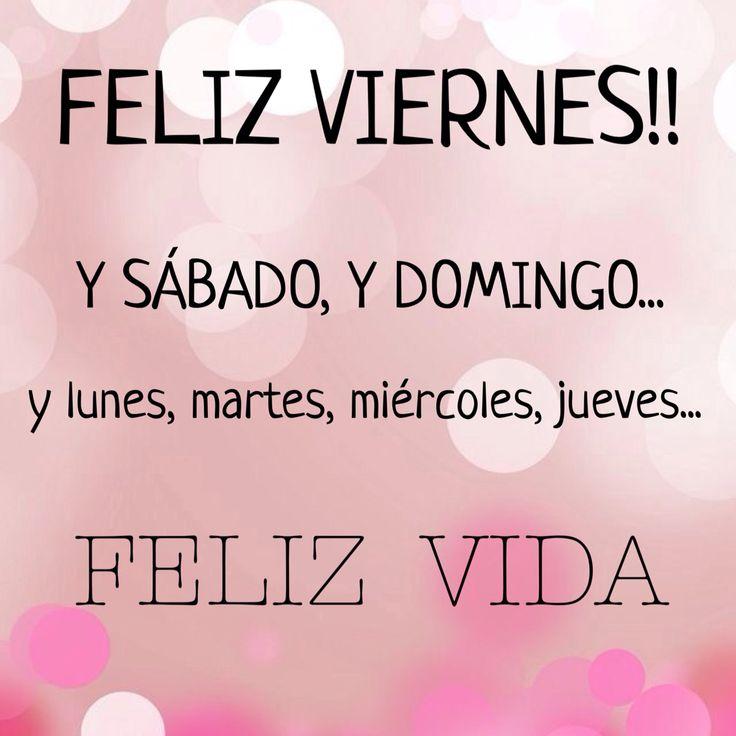 Feliz viernes, feliz vida.