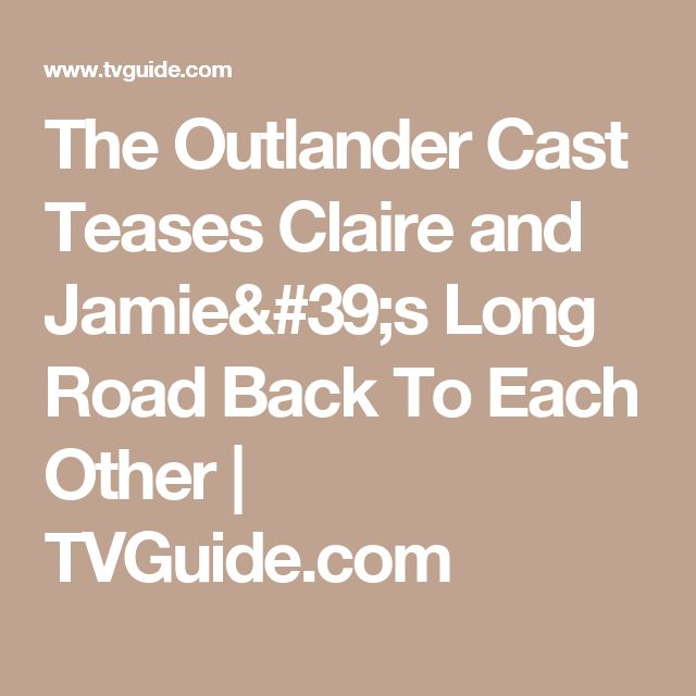 The Outlander Cast Teases Claire and Jamie's Long Road Back To Each Other | TVGuide.com